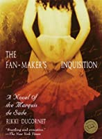The Fan-Maker's Inquisition: A Novel of the Marquis de Sade (Ballantine Reader's Circle)