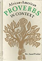 African-American Proverbs in Context (PUBLICATIONS OF THE AMERICAN FOLKLORE SOCIETY NEW SERIES)
