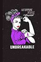 Autoimmune Disease Warrior Unbreakable: Autoimmune Disease Awareness Gifts Blank Lined Notebook Support Present For Men Women Purple Ribbon Awareness Month / Day Journal for Him Her