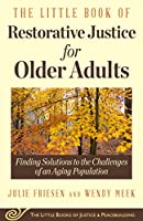 The Little Book of Restorative Justice for Older Adults: Finding Solutions to the Challenges of an Aging Population (Justice and Peacebuilding)