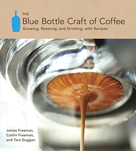 The Blue Bottle Craft of Coffee: Growing, Roasting, and Drinking, with Recipesの詳細を見る
