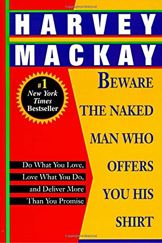 Download Beware the Naked Man Who Offers You His Shirt: Do What You Love, Love What You Do, and Deliver More Than You Promise 0449911845