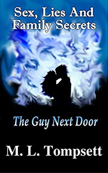 Sex, Lies And Family Secrets: The Guy Next Door by [Tompsett, M. L.]