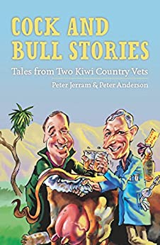 Cock and Bull Stories: Tales from Two Kiwi Country Vets by [Jerram, Peter, Anderson, Peter]