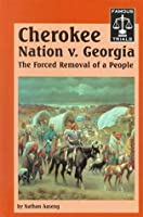 The Cherokee Nation Vs. Georgia: The Forced Removal of a People (Famous Trials Series)