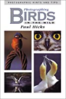 Photographing Birds in the Wild: Photographic Hints and Tips (Photographic hints & tips)