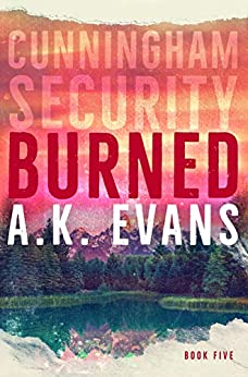 Burned (Cunningham Security Book 5) by [Evans, A.K.]