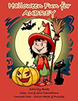 Halloween Fun for Aubrey Activity Book: Color, Cut & Glue Decorations - Connect Dots - Solve Mazes & Puzzles (Personalized Books for Children)