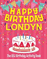 Happy Birthday Londyn - The Big Birthday Activity Book: (personalized Children's Activity Book)