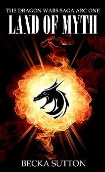 Land of Myth (The Dragon Wars Saga Book 1) by [Sutton, Becka]