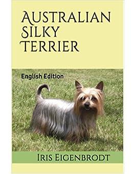 Australian Silky Terrier: English Edition by [Eigenbrodt, Iris]