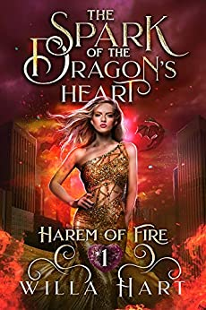 The Spark of the Dragon's Heart: A Reverse Harem Paranormal Fantasy Romance (Harem of Fire Book 1) by [Hart, Willa]