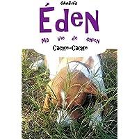 Cache-cache (Eden, ma vie de chien t. 6) (French Edition)