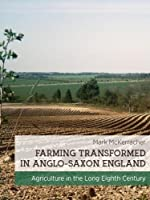 Farming Transformed in Anglo-Saxon England: Agriculture in the Long Eighth Century