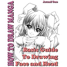 How To Draw Manga: Basic Guide To Drawing Face and Head (How To Draw Anime and Manga Like a Pro Book 1)