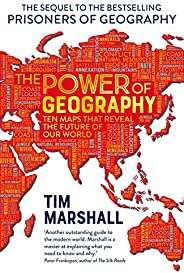 The Power of Geography: Ten Maps That Reveal the Future of Our World - The Much-Anticipated Sequel to the Glob