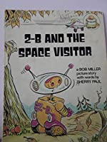 2-B and the Space Visitor: A Bob Miller Picture Story (An Orange Blossom See How I Read Book)