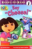 "Say ""Cheese!"" (Dora the Explorer Ready-to-Read)"
