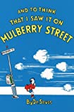 And to Think That I Saw it on Mulberry Street (Dr.Seuss Classic Collection)