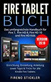 Fire Tablet Buch: Das umfangreichste Handbuch für Fire 7, Fire HD 8, Fire HD 10 und Fire HD Kids. Einrichtung, Einstellung, An..