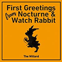 First Greetings From Nocturne & Watch Rabbit