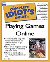 Complete Idiot's Guide to Play Games Online (The Complete Idiot's Guide)