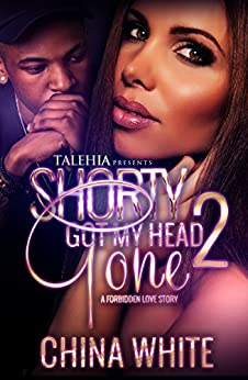 Shorty Got My Head Gone 2: An Forbidden Love Story by [White, China]