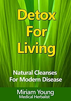 Detox For Living: Natural Cleanses For Modern Disease by [Miriam Young Medical Herbalist]