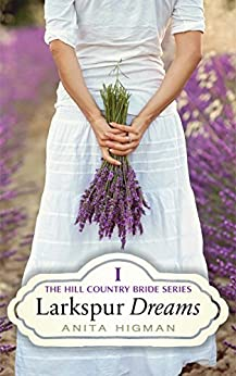 Larkspur Dreams: Christian Contemporary Romance (Hill Country Bride Book 1) by [Higman, Anita]