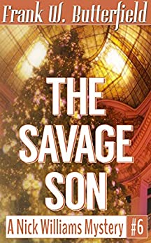 [Butterfield, Frank W.]のThe Savage Son (A Nick Williams Mystery Book 6) (English Edition)