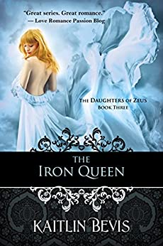 The Iron Queen: The Persephone Trilogy, Book 3 (The Daughters of Zeus) by [Bevis, Kaitlin]