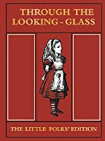 Through the Looking-Glass and What Alice Found There: The Little Folks' Edition (MacMillan Alice)