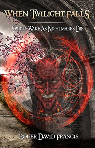 When Twilight Falls: Spirits Wake As Nightmares Die (English Edition)