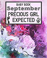 Baby Book September Precious Girl Expected: Unique Pregnancy - First Birthday Party Baby Shower Gift Album for Girl and Expecting Parents. Baby Gift Newborn / Baby Gift Handprint / Baby Gift 1 year Girl