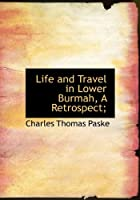 Life and Travel in Lower Burmah, a Retrospect;