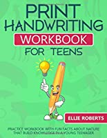 Print Handwriting Workbook for Teens: Practice Workbook with Fun Facts about Nature that Build Knowledge in a Young Teenager
