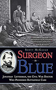 Surgeon in Blue: Jonathan Letterman, the Civil War Doctor Who Pioneered Battlefield Care by [McGaugh, Scott]