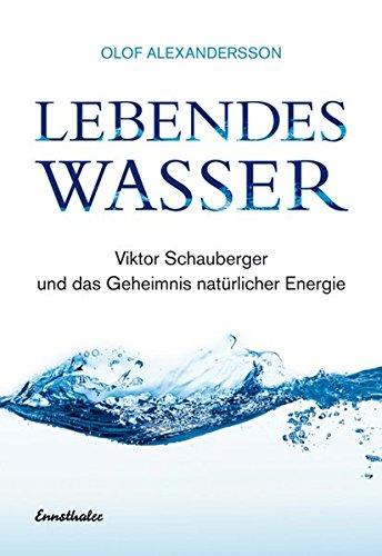 Download Lebendes Wasser: Ueber Viktor Schauberger und eine neue Technik unsere Umwelt zu retten 385068377X