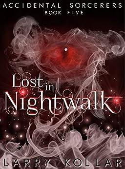 Lost in Nightwalk: Accidental Sorcerers, Book 5 by [Kollar, Larry]