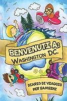 Benvenuti A Washington DC. Diario Di Viaggio Per Bambini: 6x9 Diario di viaggio e di appunti per bambini I Completa e disegna I Con suggerimenti I Regalo perfetto per il tuo bambino per le tue vacanze in Washington DC.