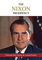 The Nixon Presidency: An Oral History of the Era