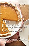 The Pumpkin Pie Cookbook: Simple. Creative. Delicious (English Edition)