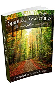 Spiritual Awakenings: The many paths to connection by [Raspass, Angela]