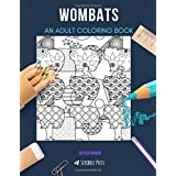 WOMBATS: AN ADULT COLORING BOOK: A Wombats Coloring Book For Adults