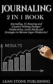 """Journaling: 2 in 1 Book: Journaling: 52 Amazing and """"Creative Writing Prompts"""". Productivity: Learn Hacks and Strategies to Become Super Productive! (Self Development Series) by [Publishing, Lean Stone]"""