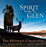 Spirit Of The Glen - The Ultimate Collection by Royal Scots Dragoon Guards (2009-01-26)