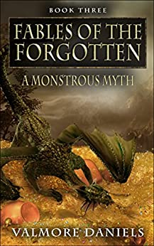 A Monstrous Myth (Fables Of The Forgotten, Book Three) by [Daniels, Valmore]
