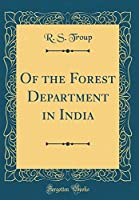 Of the Forest Department in India (Classic Reprint)