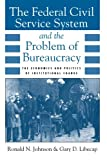 The Federal Civil Service System and the Problem of Bureaucracy: The Economics and Politics of Institutional Change (Nber Series on Long-Term Factors)