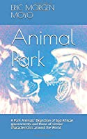 ANIMAL PARK: A Park Animals' Depiction of bad African governments and those of similar characteristics around the World